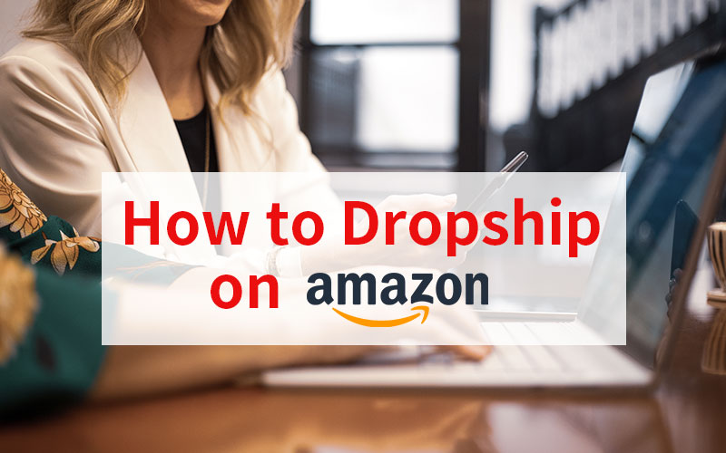 How to Dropship on Amazon
