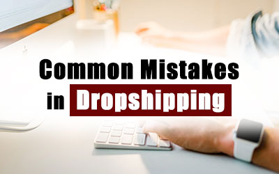 Common Mistakes in Dropshipping Business
