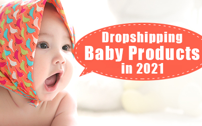 Top 9 Dropshipping Baby Products in 2021