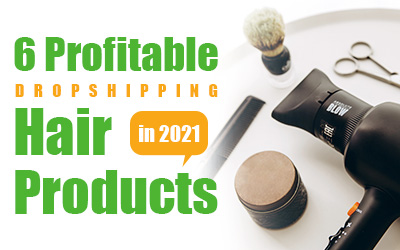 6 Profitable Dropshipping Hair Products in 2021
