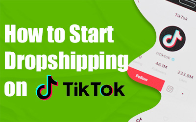 The Ultimate Guide of Dropshipping on TikTok in 2021